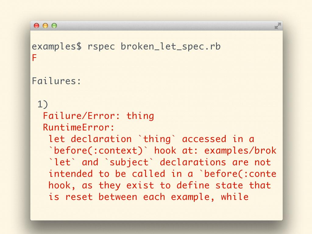examples$ rspec broken_let_spec.rb F ! Failures...