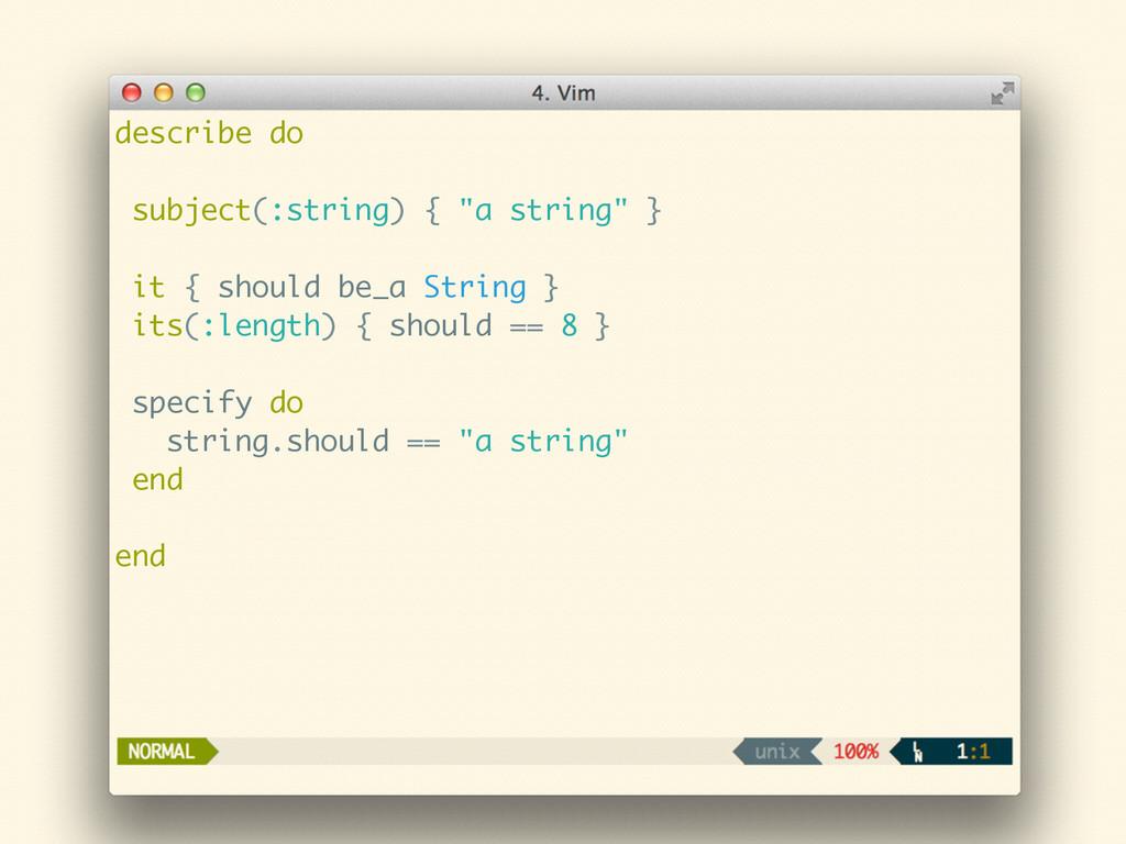 """describe do ! subject(:string) { """"a string"""" } !..."""