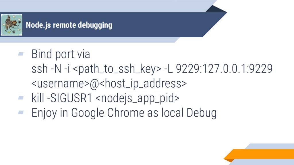 Node.js remote debugging ▰ Bind port via ssh -N...