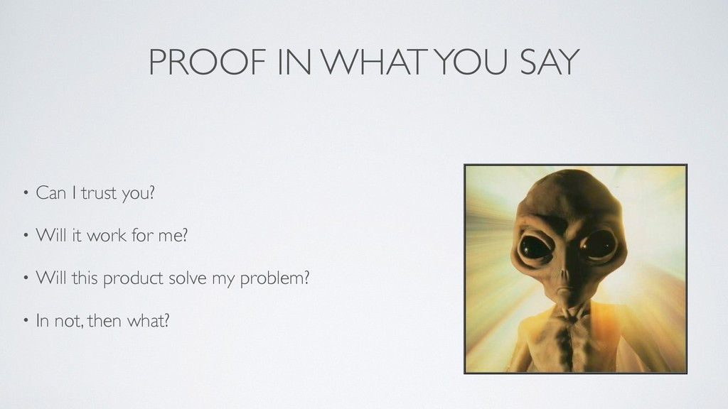 PROOF IN WHAT YOU SAY • Can I trust you?	 