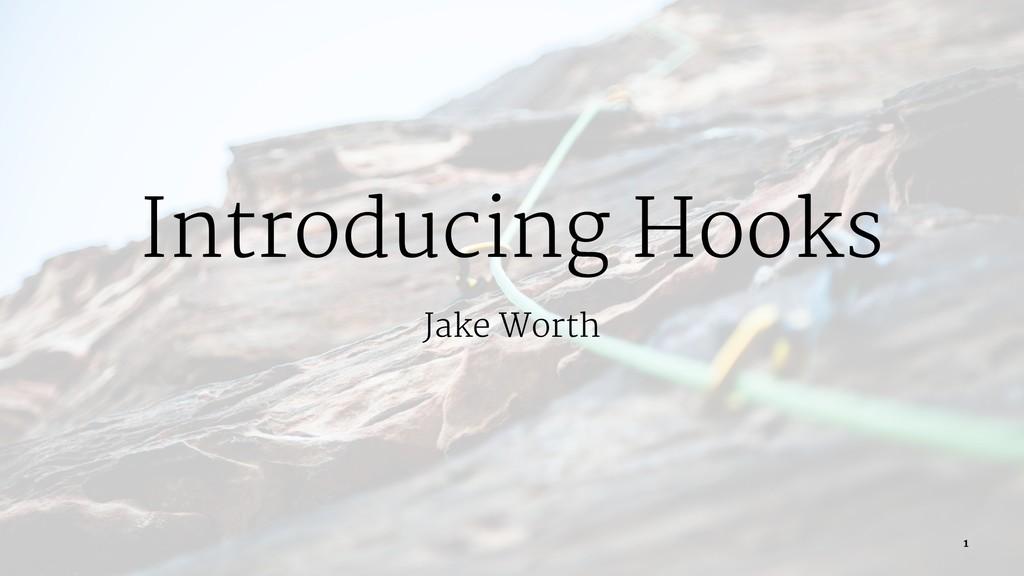 Introducing Hooks Jake Worth 1