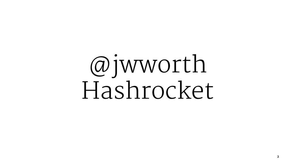 @jwworth Hashrocket 2