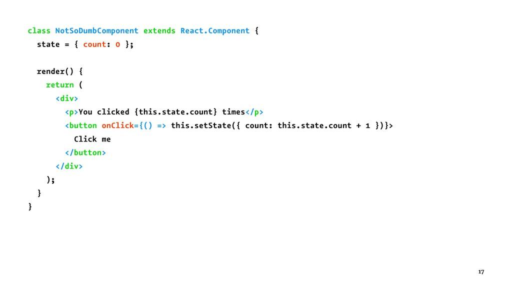 class NotSoDumbComponent extends React.Componen...