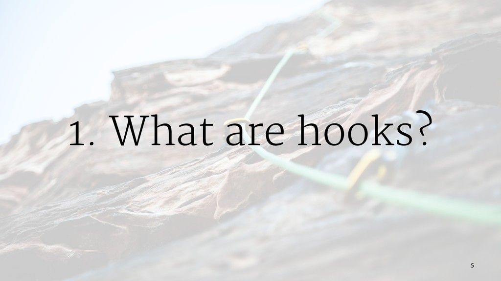 1. What are hooks? 5