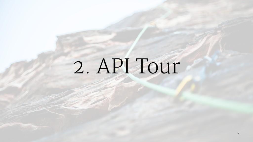 2. API Tour 8