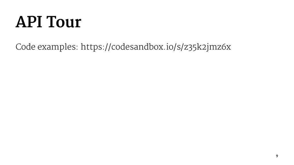 API Tour Code examples: https://codesandbox.io/...