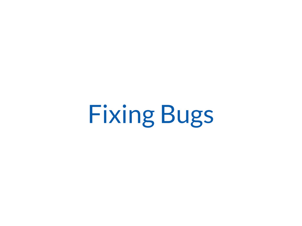 Fixing Bugs