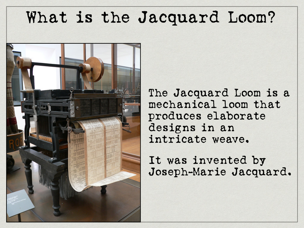 What is the Jacquard Loom? The Jacquard Loom is...