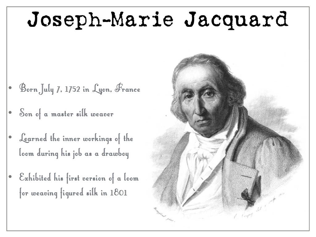 Joseph-Marie Jacquard • Born July 7, 1752 in Ly...
