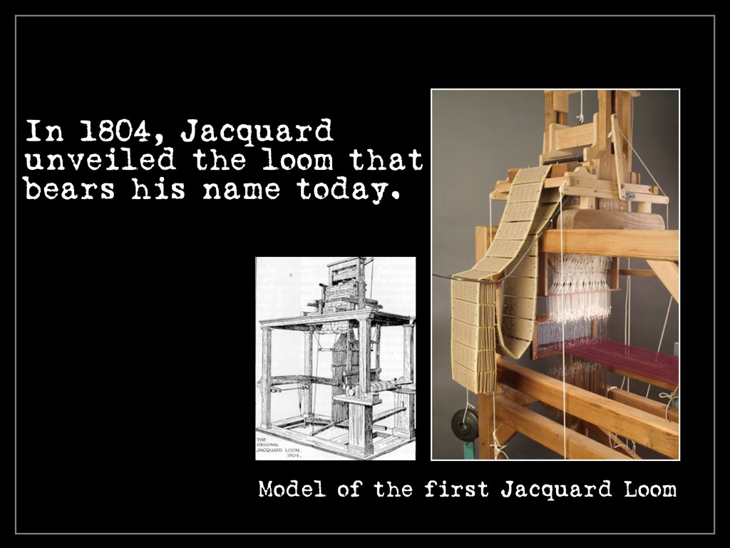 In 1804, Jacquard unveiled the loom that bears ...