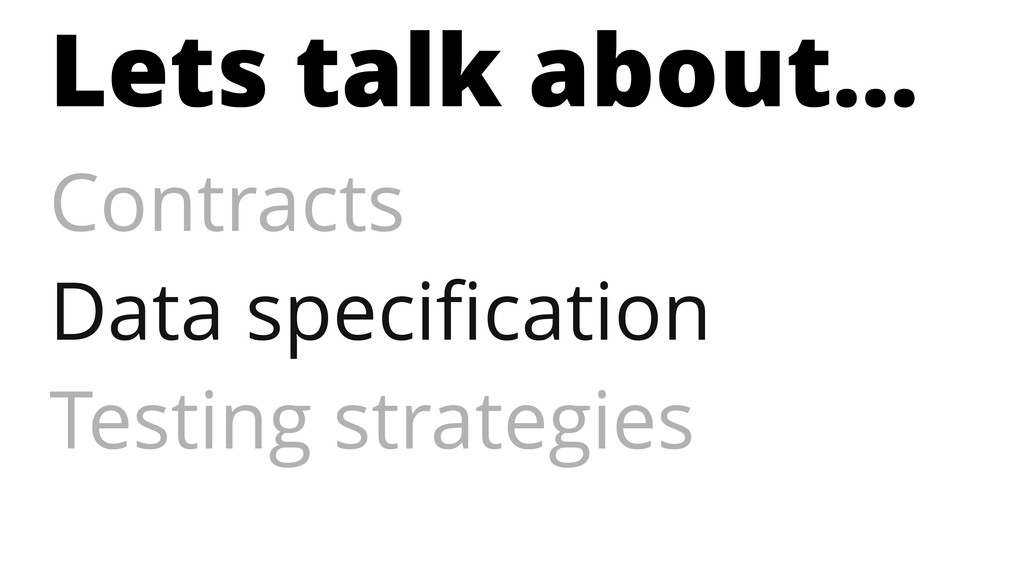 Lets talk about… Contracts Data specification Te...
