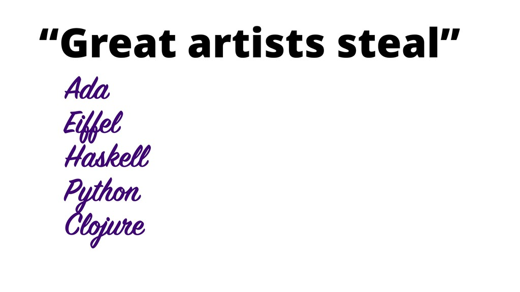 """Great artists steal"" Ada Eiffel Haskell Python..."
