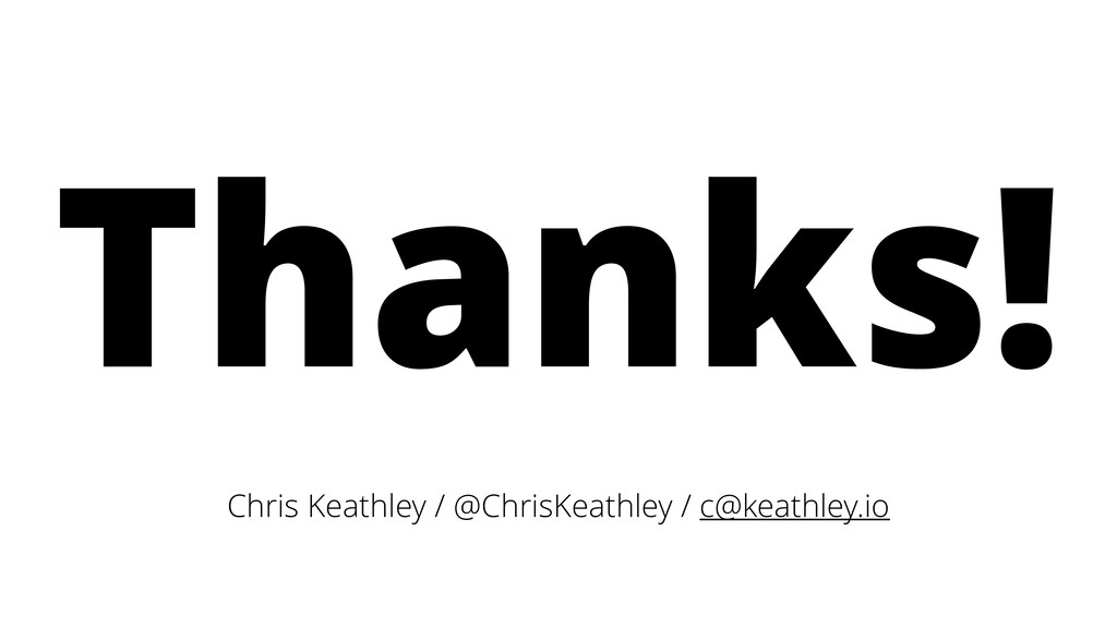 Thanks! Chris Keathley / @ChrisKeathley / c@kea...