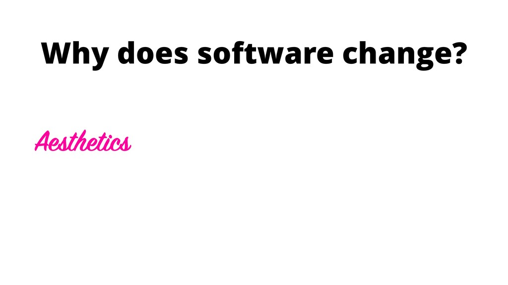 Why does software change? Aesthetics
