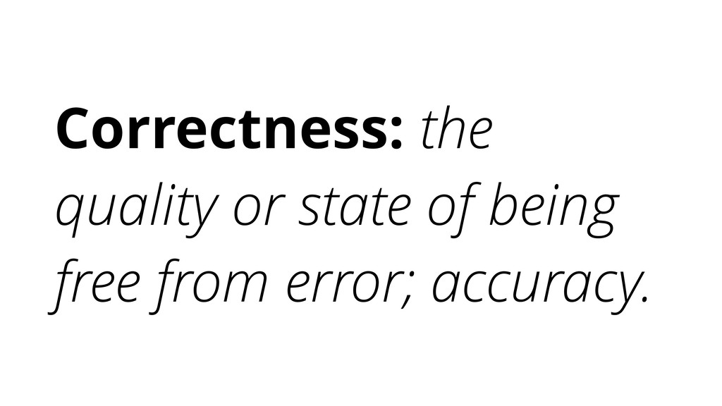 Correctness: the quality or state of being free...