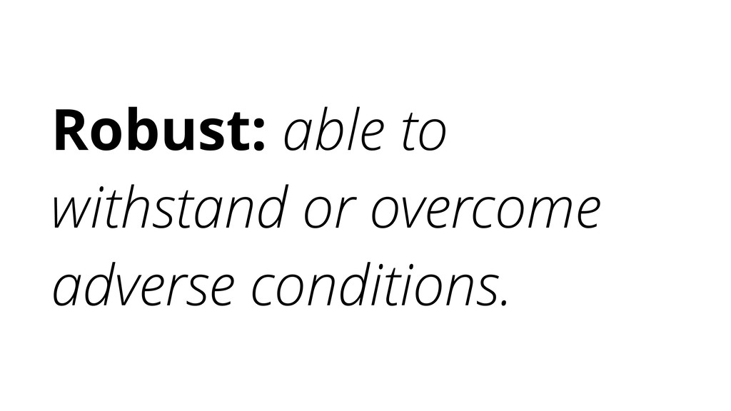 Robust: able to withstand or overcome adverse c...