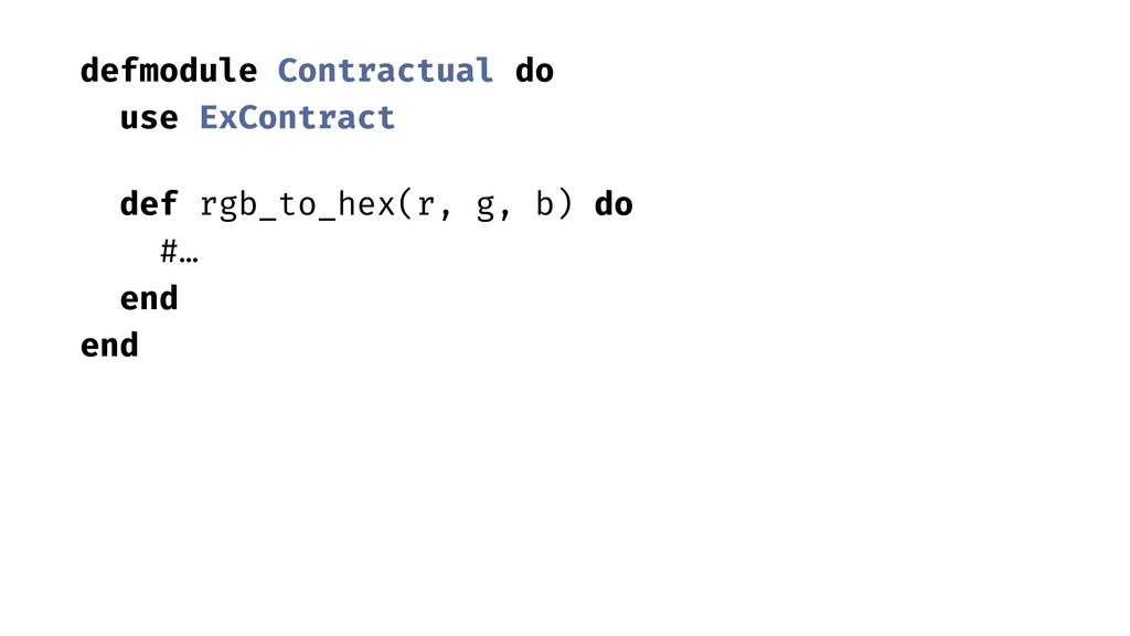 defmodule Contractual do use ExContract def rgb...