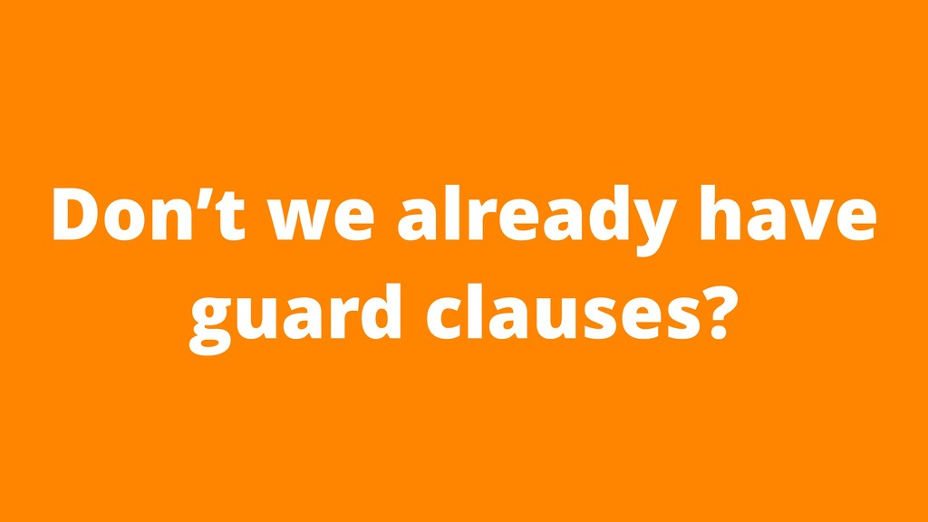 Don't we already have guard clauses?