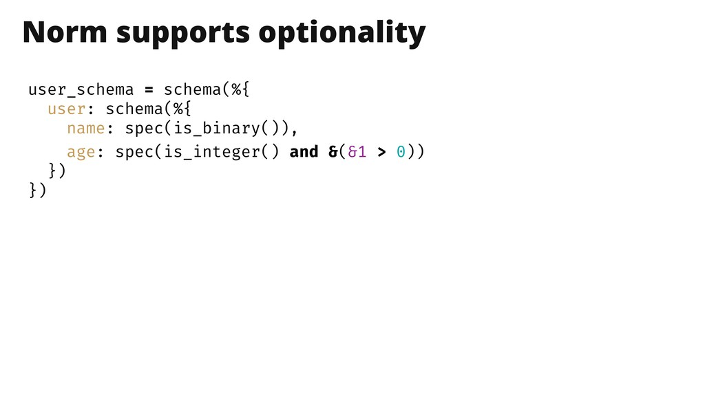 Norm supports optionality user_schema = schema(...