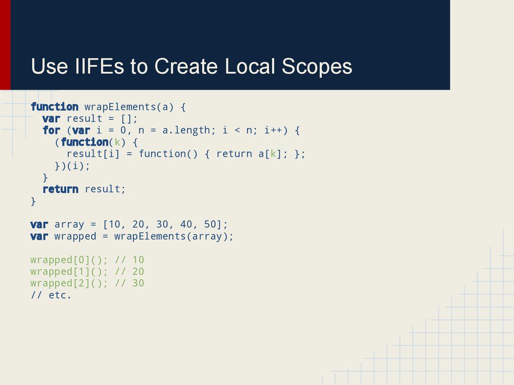 Use IIFEs to Create Local Scopes function wrapE...