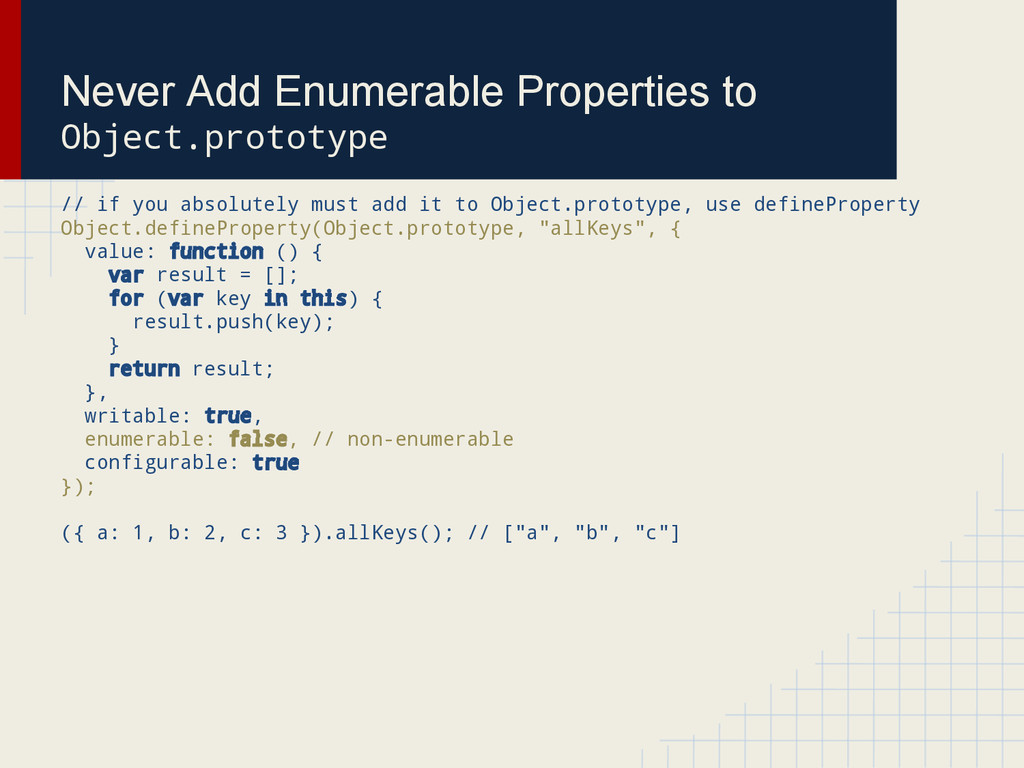 Never Add Enumerable Properties to Object.proto...