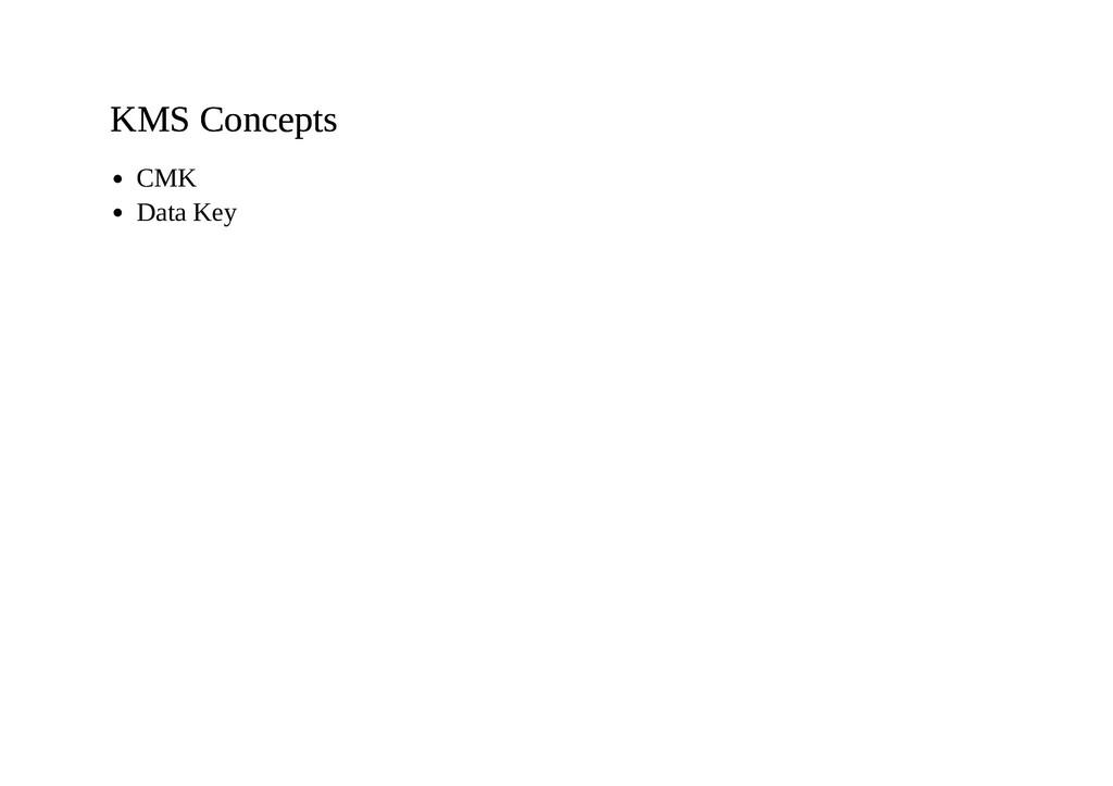 KMS Concepts KMS Concepts CMK Data Key