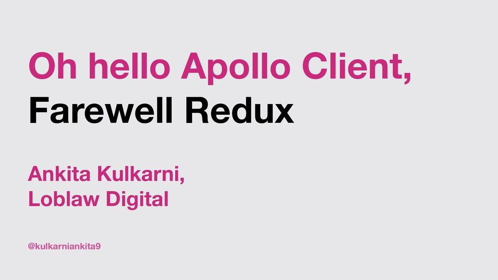 @kulkarniankita9 Oh hello Apollo Client, Farewe...