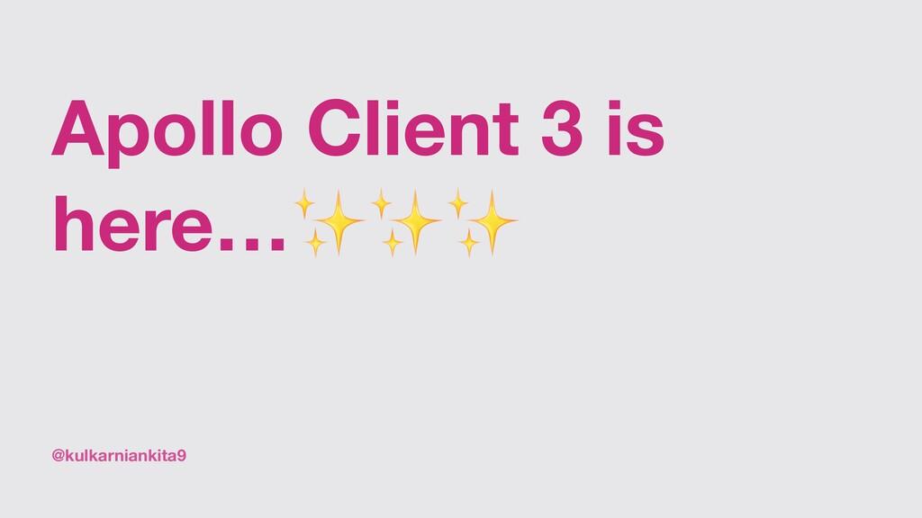 @kulkarniankita9 Apollo Client 3 is here…✨✨✨