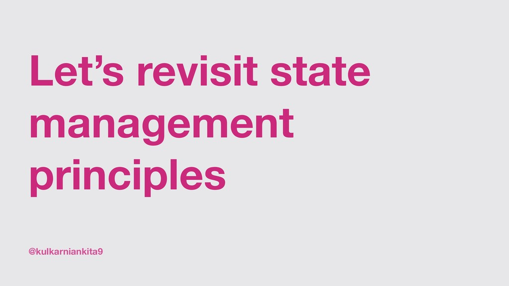 @kulkarniankita9 Let's revisit state management...