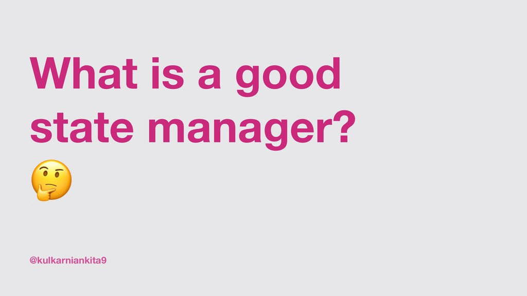 @kulkarniankita9 What is a good state manager? 🤔