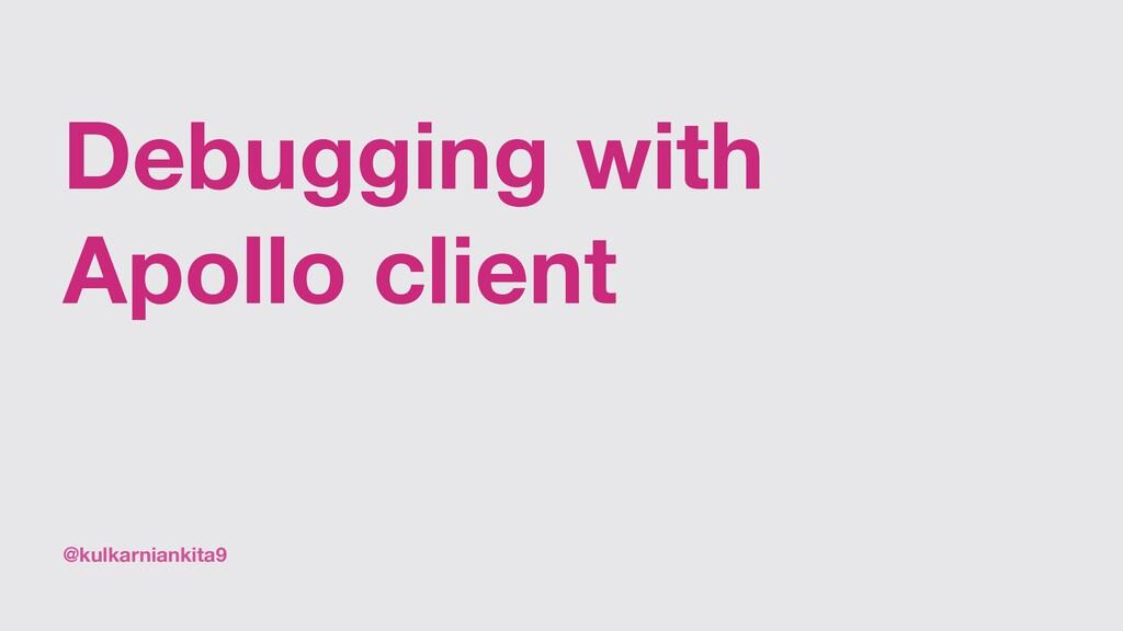 @kulkarniankita9 Debugging with Apollo client