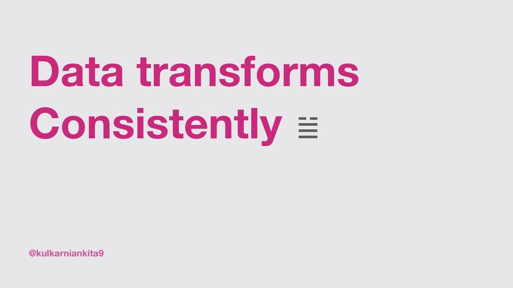 @kulkarniankita9 Data transforms Consistently 𝌡