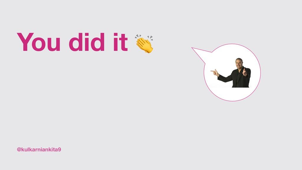 @kulkarniankita9 You did it 👏