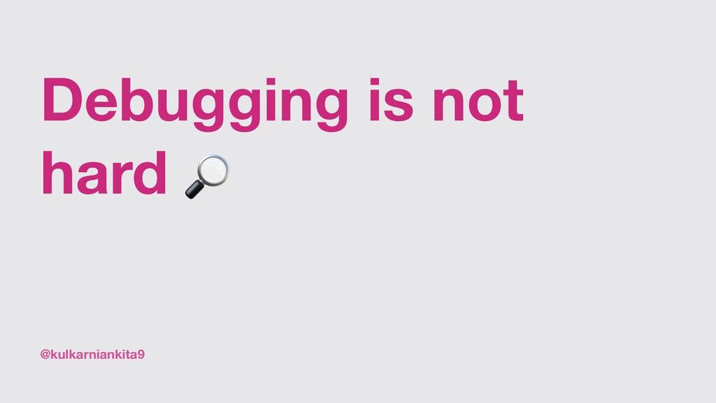 @kulkarniankita9 Debugging is not hard 🔎