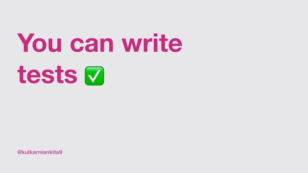 @kulkarniankita9 You can write tests ✅
