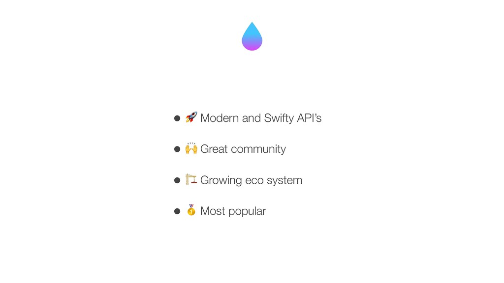 • * Modern and Swifty API's • 0 Great community...