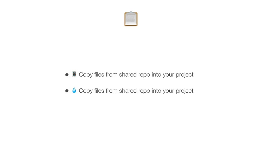 G • # Copy files from shared repo into your proj...
