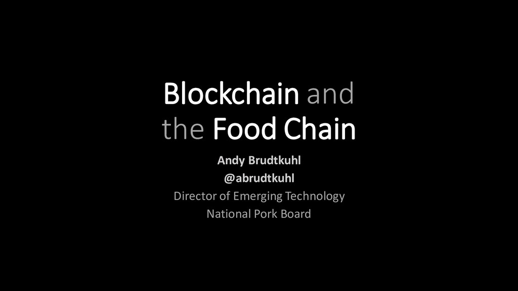 Blockchain and the Food Chain Andy Brudtkuhl @a...