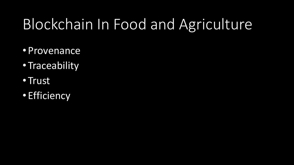 Blockchain In Food and Agriculture •Provenance ...