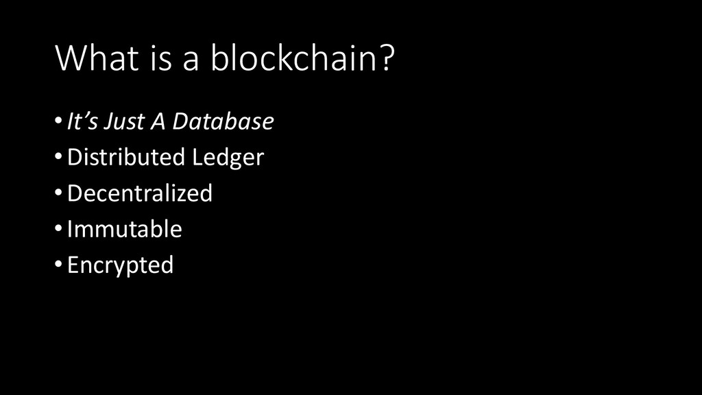 What is a blockchain? •It's Just A Database •Di...