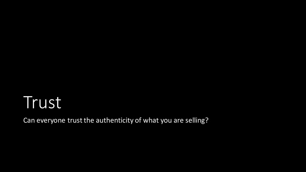 Trust Can everyone trust the authenticity of wh...