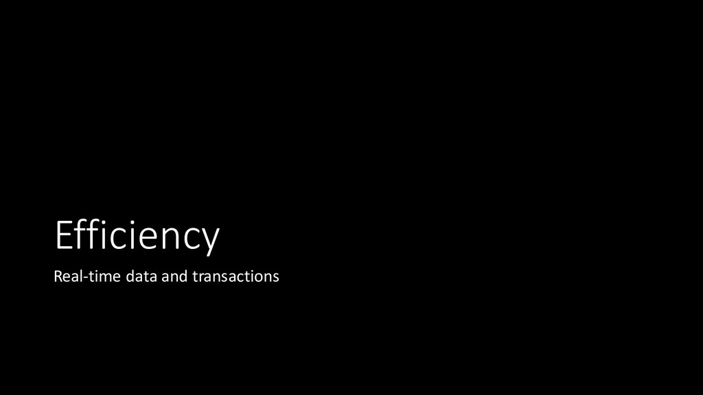Efficiency Real-time data and transactions