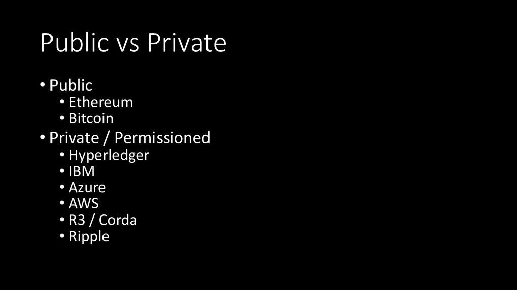 Public vs Private • Public • Ethereum • Bitcoin...