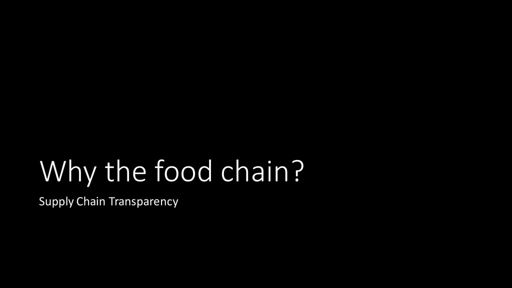 Why the food chain? Supply Chain Transparency