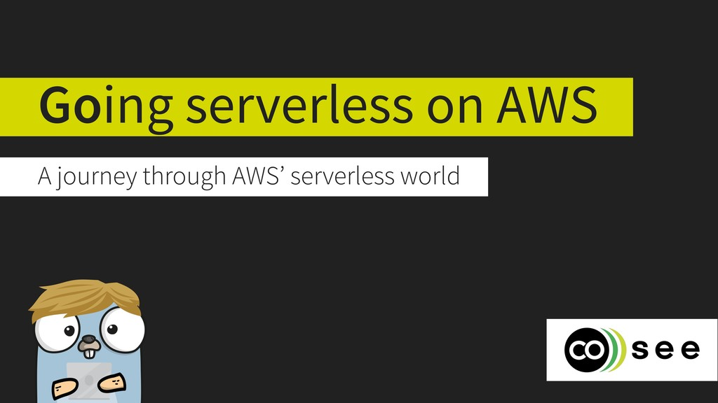 Going serverless on AWS A journey through AWS' ...