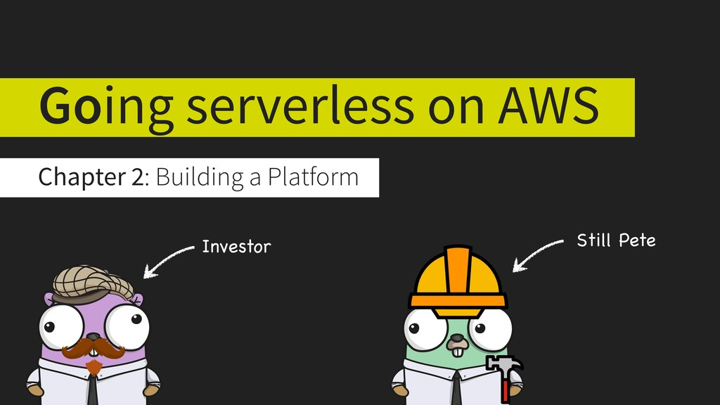 Chapter 2: Building a Platform Going serverless...