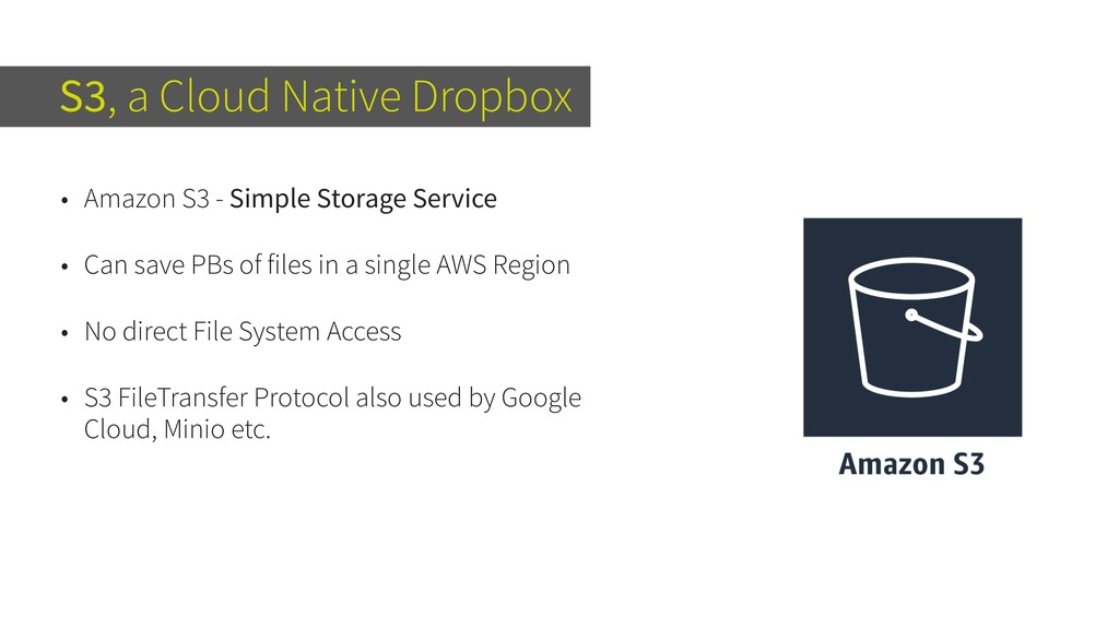 S3, a Cloud Native Dropbox • Amazon S3 - Simple...