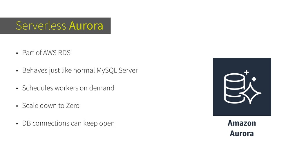 Serverless Aurora • Part of AWS RDS • Behaves j...