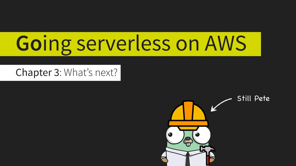 Chapter 3: What's next? Going serverless on AWS...