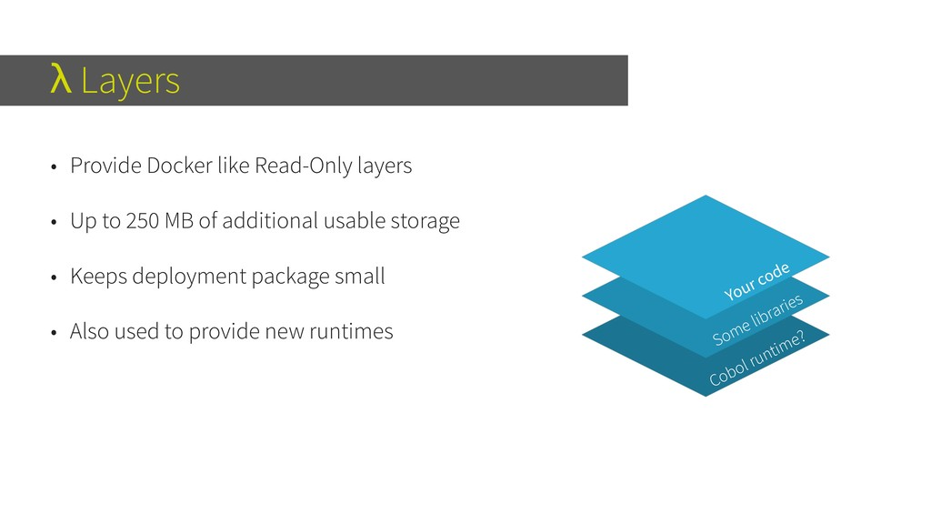 λ Layers • Provide Docker like Read-Only layers...